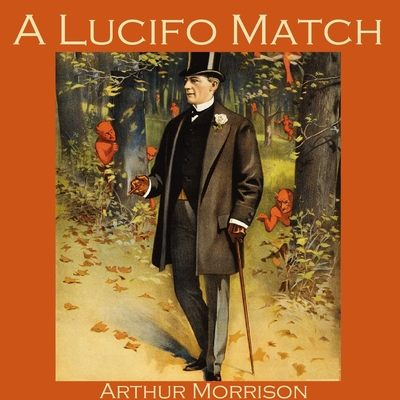 A Lucifo Match Audiobook, by Arthur Morrison