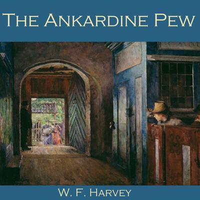 The Ankardine Pew Audiobook, by W. F.  Harvey
