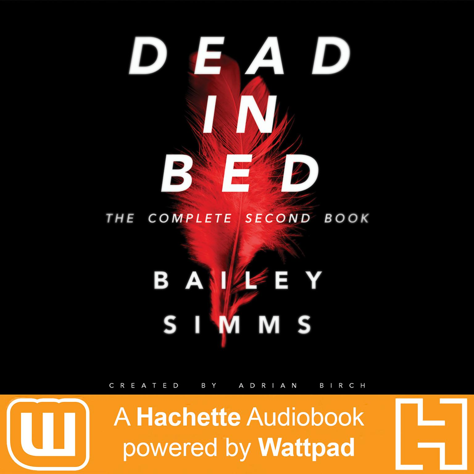 Dead in Bed by Bailey Simms: The Complete Second Book: A Hachette Audiobook powered by Wattpad Production Audiobook, by Adrian Birch
