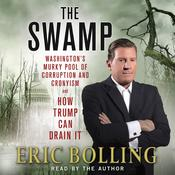 The Swamp: Washingtons Murky Pool of Corruption and Cronyism and How Trump Can Drain It Audiobook, by Eric Bolling