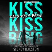 Kiss Kiss Bang: An Iron Clad Security Novel Audiobook, by Sidney Halston