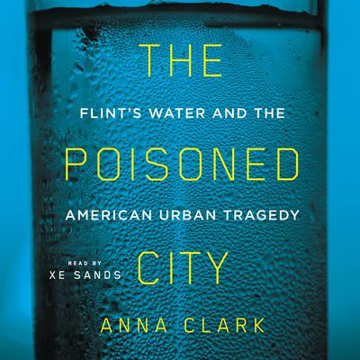 The Poisoned City: Flints Water and the American Urban Tragedy Audiobook, by Anna Clark