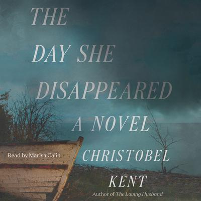 The Day She Disappeared: A Novel Audiobook, by Christobel Kent