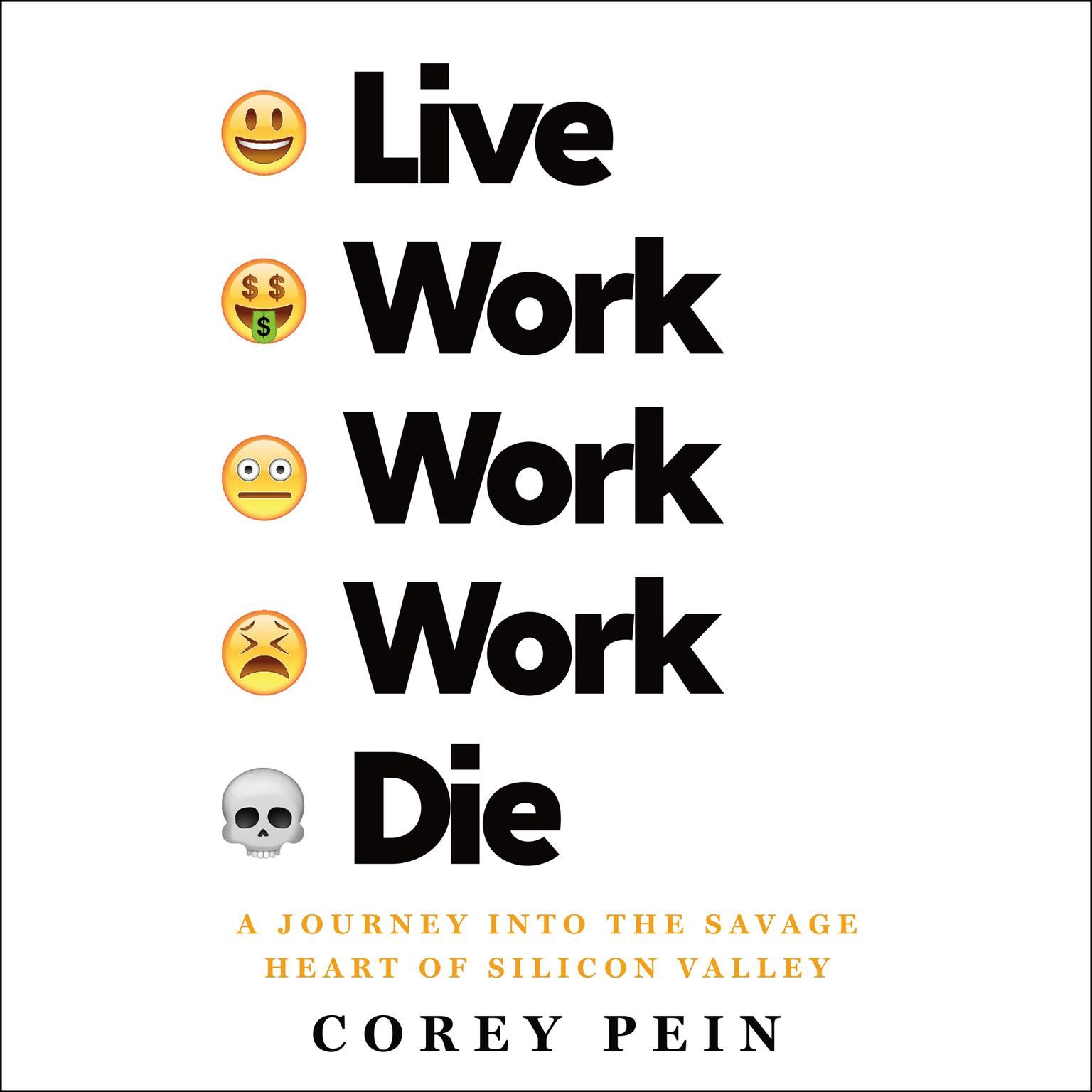 Printable Live Work Work Work Die: A Journey into the Savage Heart of Silicon Valley Audiobook Cover Art