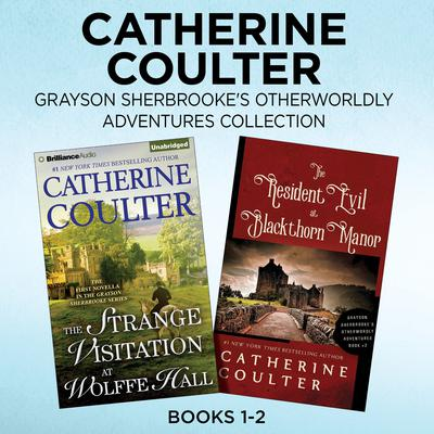 Catherine Coulter - Grayson Sherbrookes Otherworldly Adventures Collection: Books 1-2: The Strange Visitation at Wolffe Hall, The Resident Evil at Blackthorn Manor Audiobook, by Catherine Coulter