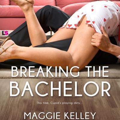 Breaking the Bachelor Audiobook, by Maggie Kelley