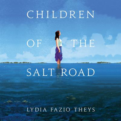 Children of the Salt Road Audiobook, by Lydia Fazio Theys