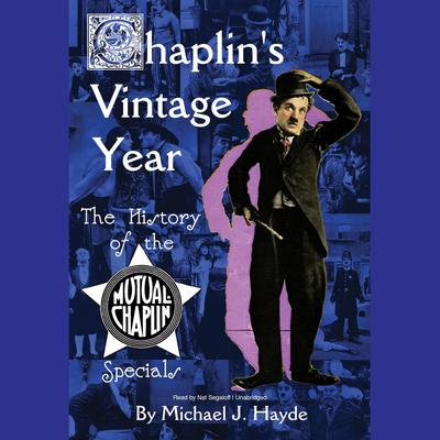 Chaplin's Vintage Year: The History of the Mutual-Chaplin Specials Audiobook, by Michael J. Hayde