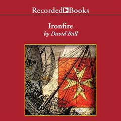 Ironfire: An Epic Novel of Love and War Audiobook, by David Ball