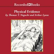 Physical Evidence Audiobook, by Thomas Noguchi, Arthur Lyons