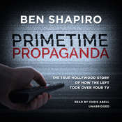 Primetime Propaganda: The True Hollywood Story of How the Left Took Over Your TV Audiobook, by Ben Shapiro