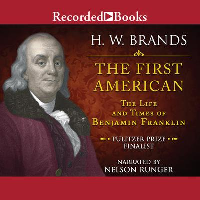 The First American: The Life and Times of Benjamin Franklin Audiobook, by H. W. Brands