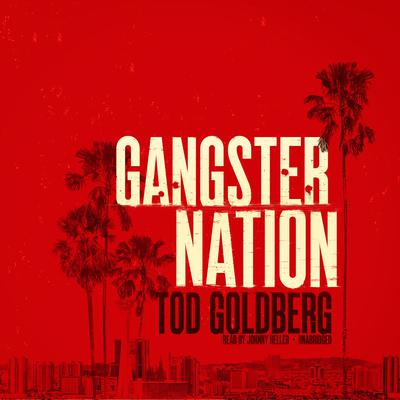 Gangster Nation Audiobook, by Tod Goldberg