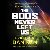 The Gods Never Left Us: The Long Awaited Sequel to the Worldwide Best-Seller Chariots of the Gods Audiobook, by Erich von Däniken