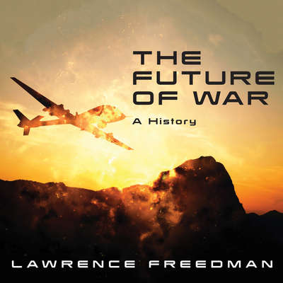 The Future of War: A History Audiobook, by Lawrence Freedman