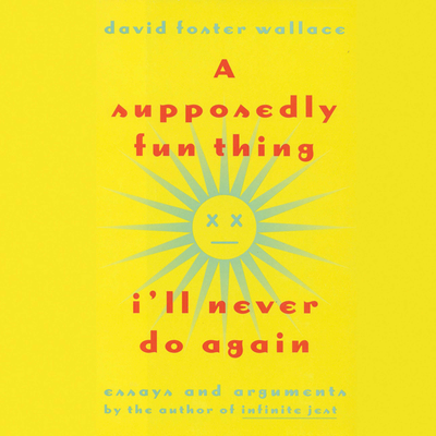 A Supposedly Fun Thing I'll Never Do Again (Abridged): From A Supposedly Fun Thing I'll Never Do Again Audiobook, by David Foster Wallace