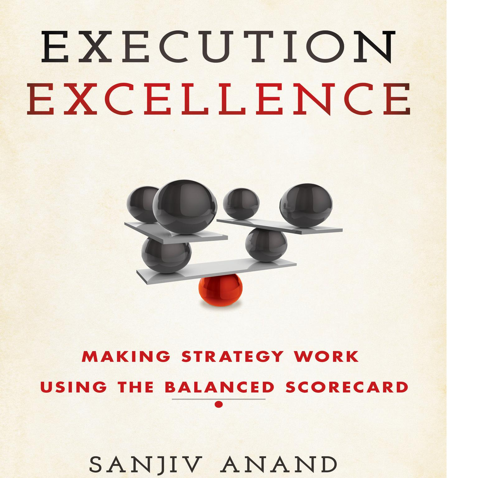 Execution Excellence: Making Strategy Work Using the Balanced Scorecard Audiobook, by Sanjiv Anand