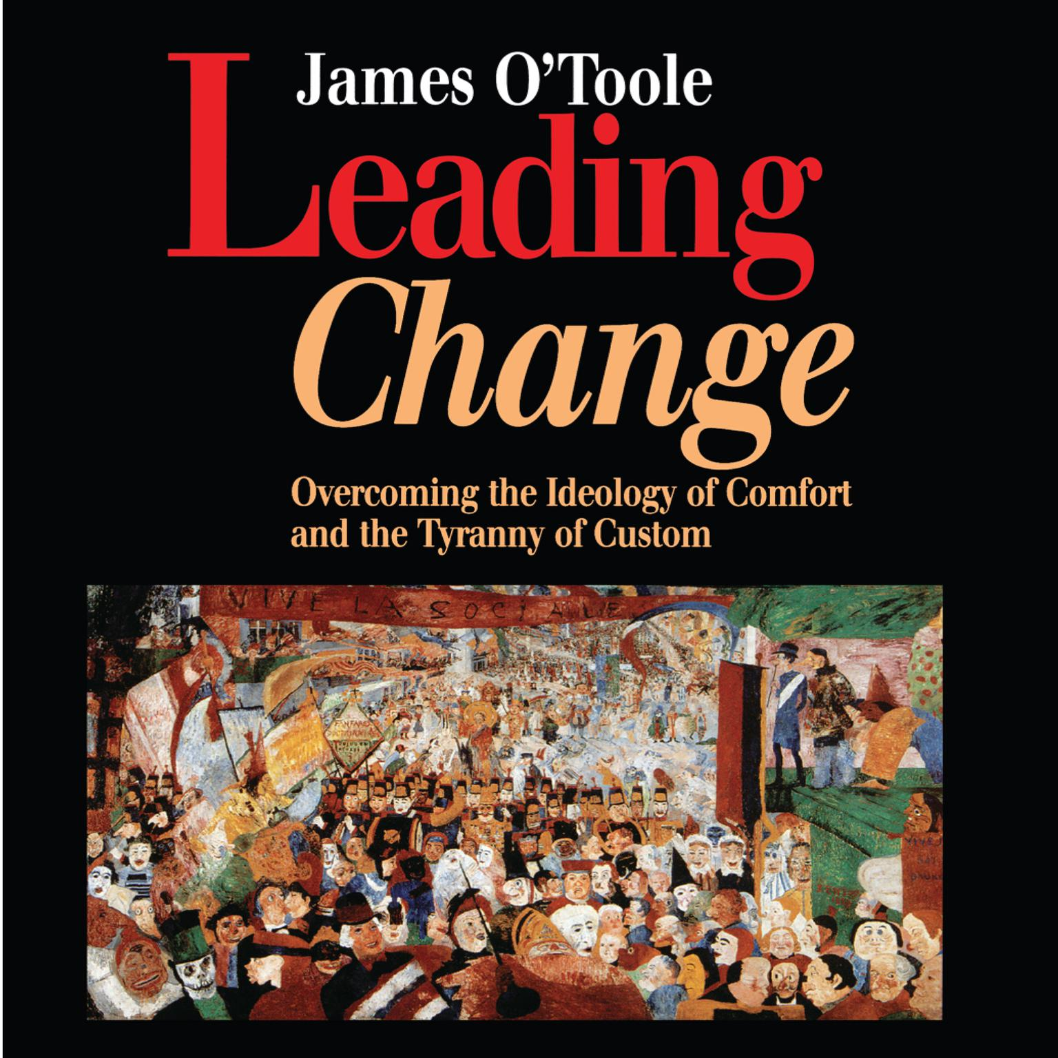 Leading Change: Overcoming the Ideology of Comfort and the Tyranny of Custom Audiobook, by James O'Toole
