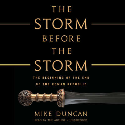 The Storm Before the Storm: The Beginning of the End of the Roman Republic Audiobook, by Mike Duncan