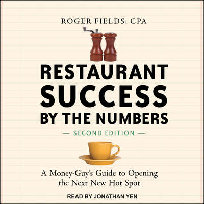 Restaurant Success by the Numbers, Second Edition: A Money-Guys Guide to Opening the Next New Hot Spot Audiobook, by Roger Fields