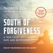 South of Forgiveness: A True Story of Rape and Responsibility Audiobook, by Thordis Elva, Tom Stranger