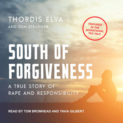 South of Forgiveness: A True Story of Rape and Responsibility Audiobook, by Thordis Elva