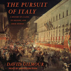 The Pursuit of Italy: A History of a Land, Its Regions, and Their Peoples Audiobook, by David Gilmour