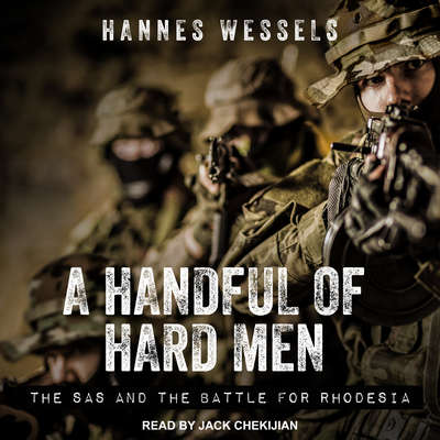 A Handful of Hard Men: The SAS and the Battle for Rhodesia Audiobook, by Hannes Wessels