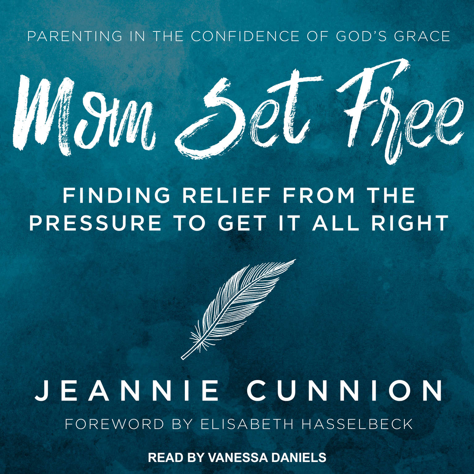 Mom Set Free: Find Relief from the Pressure to Get It All Right Audiobook, by Jeannie Cunnion