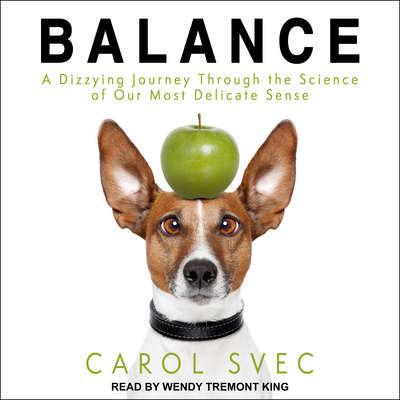 Balance: A Dizzying Journey Through the Science of Our Most Delicate Sense Audiobook, by Carol Svec