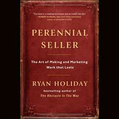 Perennial Seller: The Art of Making and Marketing Work that Lasts Audiobook, by Ryan Holiday