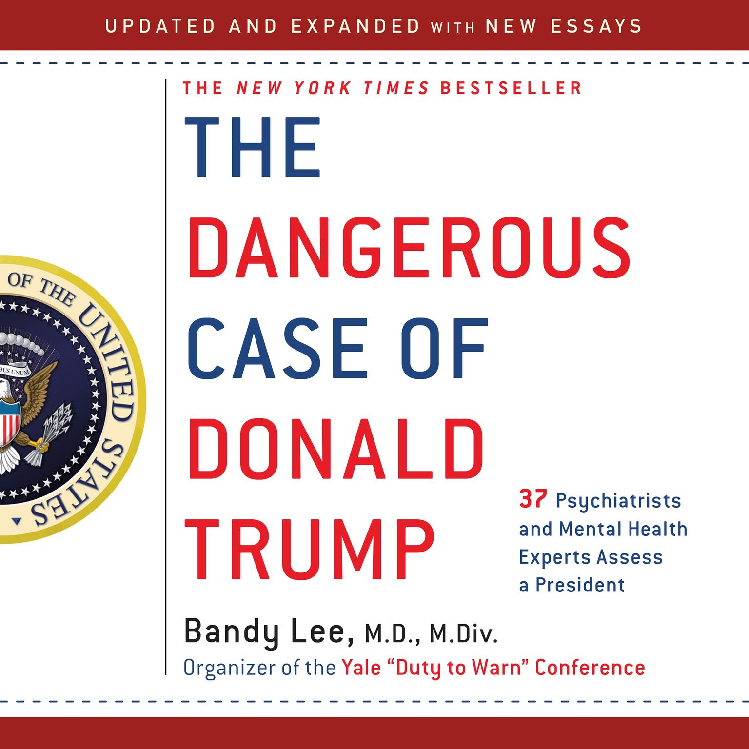 The Dangerous Case of Donald Trump: 27 Psychiatrists and Mental Health Experts Assess a President Audiobook, by Bandy X. Lee