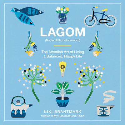 Lagom: Not Too Little, Not Too Much: The Swedish Art of Living a Balanced, Happy Life Audiobook, by Niki Brantmark