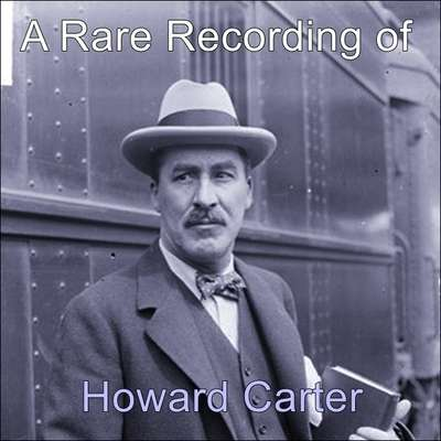 A Rare Recording of Howard Carter Audiobook, by Howard Carter