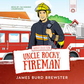 The Adventures of Uncle Rocky, Fireman: Audio Collection Audiobook, by James Burd Brewster