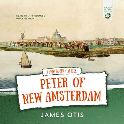 Peter of New Amsterdam: A Story of Old New York Audiobook, by James Otis