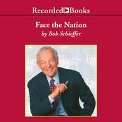 Face the Nation: My Favorite Stories from the First 50 Years of the Award-Winning News Broadcast Audiobook, by Bob Schieffer