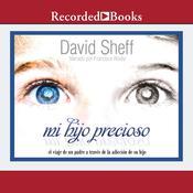 Mi hijo precioso: El viaje de un padre a través de la adicción de su hijo Audiobook, by David Sheff