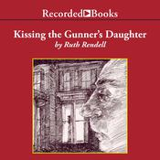 Kissing the Gunners Daughter Audiobook, by Ruth Rendell