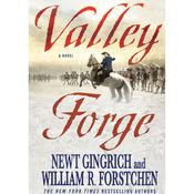 Valley Forge: George Washington and the Crucible of Victory Audiobook, by William R. Forstchen, Albert S. Hanser, Newt Gingrich