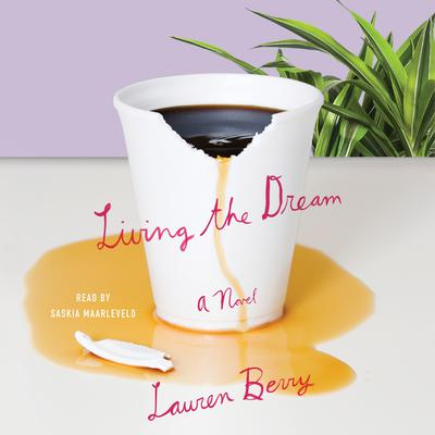Living the Dream: A Novel Audiobook, by Lauren Berry