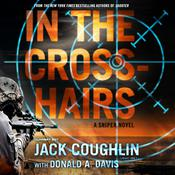 In the Crosshairs: A Sniper Novel Audiobook, by Sgt. Jack Coughlin, Donald A. Davis