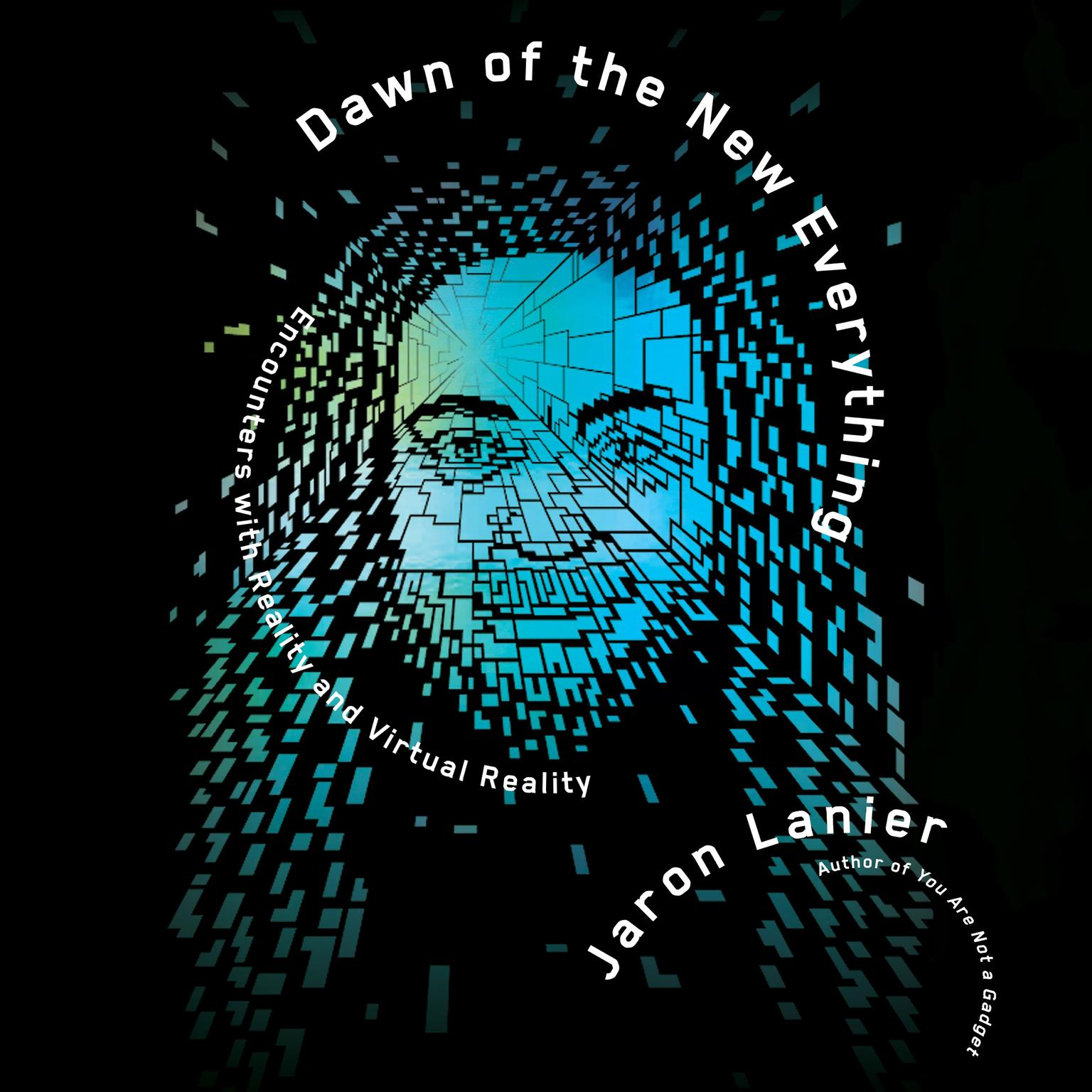 Dawn of the New Everything: Encounters with Reality and Virtual Reality Audiobook, by Jaron Lanier