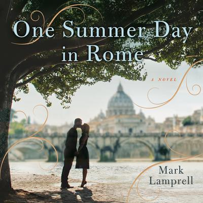 One Summer Day in Rome: A Novel Audiobook, by Mark Lamprell