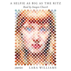 A Selfie as Big as the Ritz: Stories Audiobook, by Lara Williams