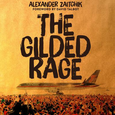 The Gilded Rage: A Wild Ride Through Donald Trumps America Audiobook, by Alexander Zaitchik