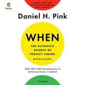 When: The Scientific Secrets of Perfect Timing Audiobook, by Daniel H. Pink
