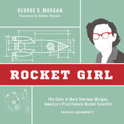 Rocket Girl: The Story of Mary Sherman Morgan, Americas First Female Rocket Scientist Audiobook, by George D. Morgan