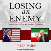 Losing an Enemy: Obama, Iran, and the Triumph of Diplomacy Audiobook, by Trita Parsi