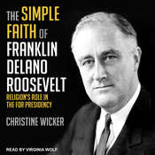 The Simple Faith of Franklin Delano Roosevelt: Religions Role in the FDR Presidency Audiobook, by Christine Wicker